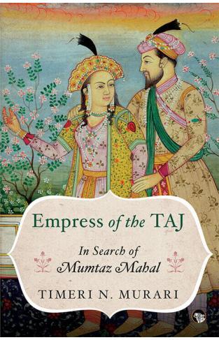 Empress of taj in search of mumtaz mahal