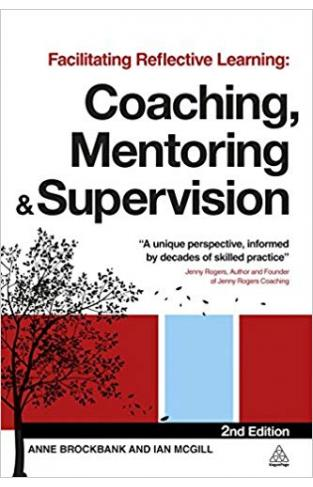 Facilitating Reflective Learning: Coaching, Mentoring and Supervison