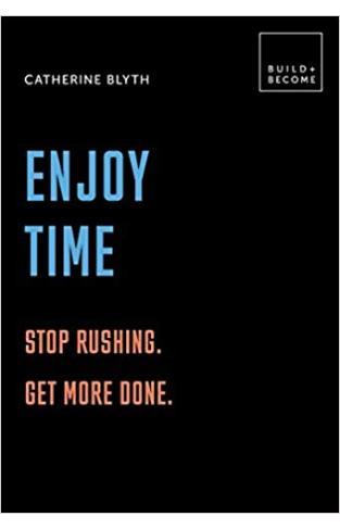 Enjoy Time: Stop rushing. Get more done