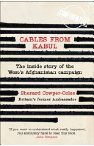 Cables from Kabul - The Inside Story of the West's Afghanistan Campaign