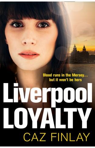 Liverpool Loyalty (Bad Blood, Book 4)