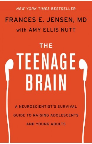 The Teenage Brain: A Neuroscientists Survival Guide to Raising Adolescents and Young Adults