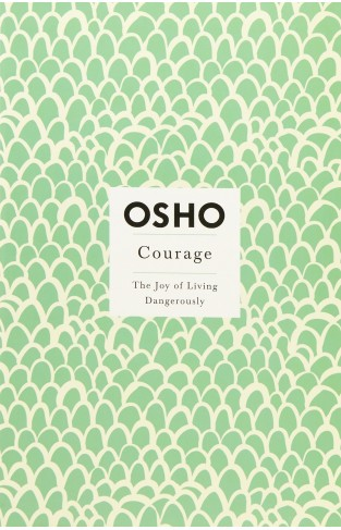Courage: the Joy of Living Dangerously Insights for a New Way of Living