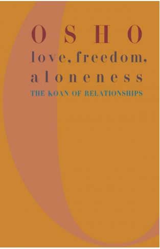 Love, Freedom, and Aloneness - The Koan of Relationships