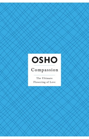 Compassion - The Ultimate Flowering of Love