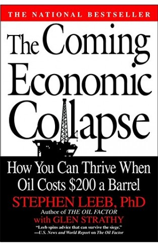 The Coming Economic Collapse - How You Can Thrive When Oil Costs $200 a Barrel
