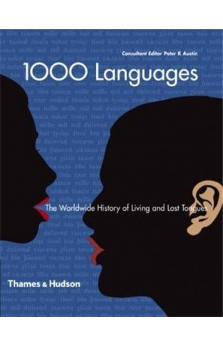 1000 Languages The Worldwide History of Living and Lost Tongues
