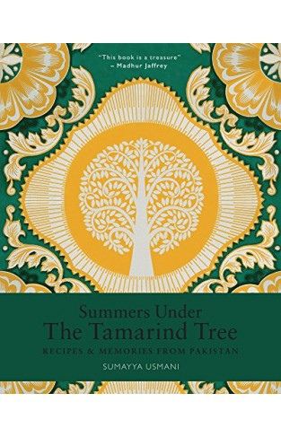 Summers Under the Tamarind Tree Recipes and memories from Pakistan