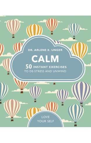 Calm: 50 mindfulness exercises to de-stress wherever you are (Love Your Self)