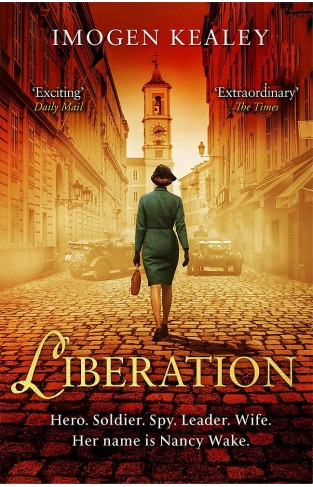 Liberation - Inspired by the Incredible True Story of World War II's Greatest Heroine Nancy Wake