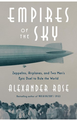 SI - Empires of the Sky: Zeppelins, Airplanes, and Two Men's Epic Duel to Rule the World