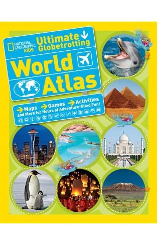 Ultimate Globetrotting World Atlas (National Geographic Kids)