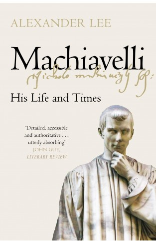 Machiavelli - His Life and Times