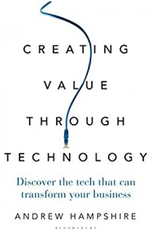 Creating Value Through Technology - Discover the Tech That Can Transform Your Business