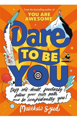 Dare to Be You: Defy Self-Doubt, Fearlessly Follow Your Own Path and Be Confidently You - Paperback