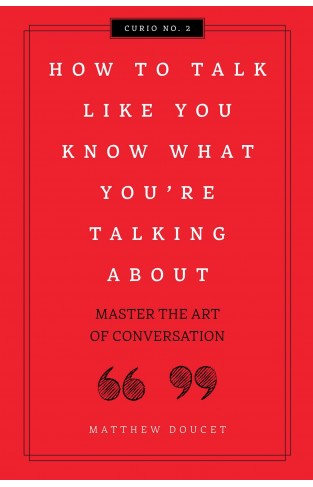 How to Talk Like You Know What You're Talking About