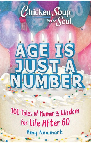 Chicken Soup for the Soul: Age Is Just a Number - 101 Stories of Humor & Wisdom for Life After 60