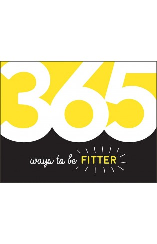 365 Ways to Be Fitter: Inspiration and Motivation for Every Day