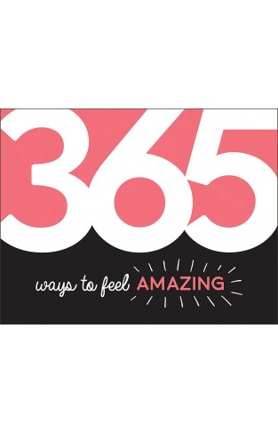 365 Ways to Feel Amazing: Inspiration and Motivation for Every Day