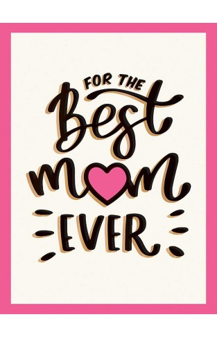 For the Best Mum Ever - The Perfect Gift to Give to Your Mum