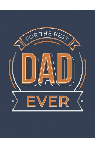 For the Best Dad Ever - The Perfect Gift to Give to Your Dad