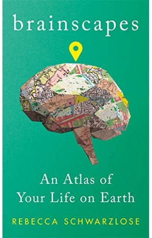 Brainscapes - An Atlas of Your Life on Earth