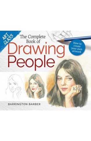 The Complete Book of Drawing People: How to Create Your Own Artwork (Art Class)