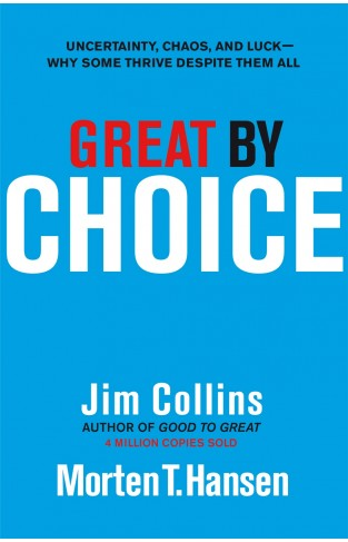 Great By Choice: Uncertainty Chaos And Luck Why Some Thrive Despite Them All