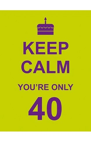 Keep Calm Youre Only 40
