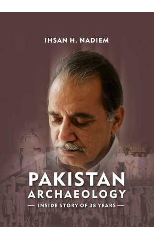 Pakistan Archaeology  Inside Story Of 38 Years