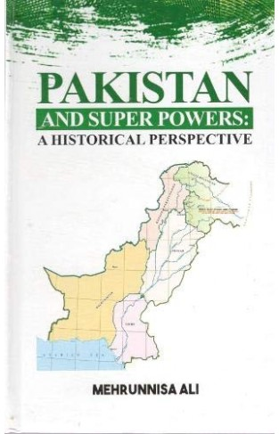 PAKISTAN AND SUPER POWERS - A Historical Perspective