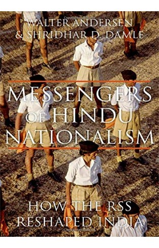 Messengers Of Hindu Nationalism  How the Rss Reshaped India