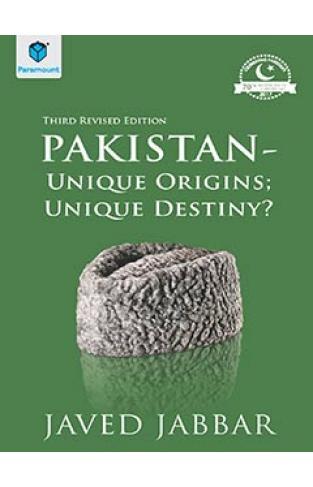 PAKISTAN: UNIQUE ORIGINS; UNIQUE DESTINY-THIRD REVISED EDITION