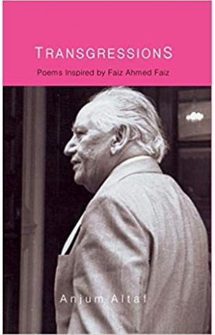 TRANSGRESSIONS: Poems Inspired by Faiz Ahmed Faiz
