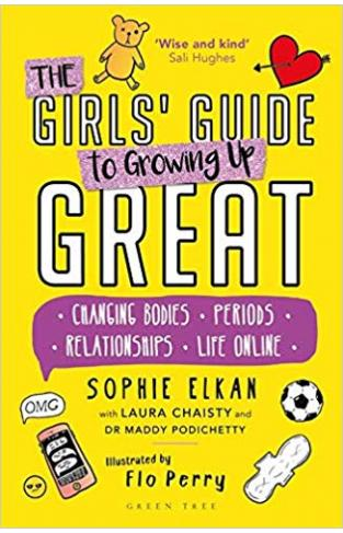 The Girls' Guide to Growing Up Great: Changing Bodies, Periods, Relationships, Life Online - (PB)