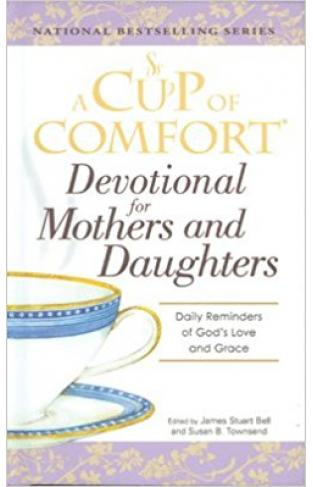 A Cup Of Comfort Devotional For Mothers And Daughters