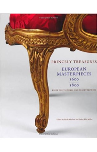 Princely Treasures: European Masterpieces 1600-1800 from the Victoria and Albert Museum