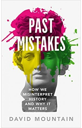 Past Mistakes - How We Misinterpret History and Why It Matters