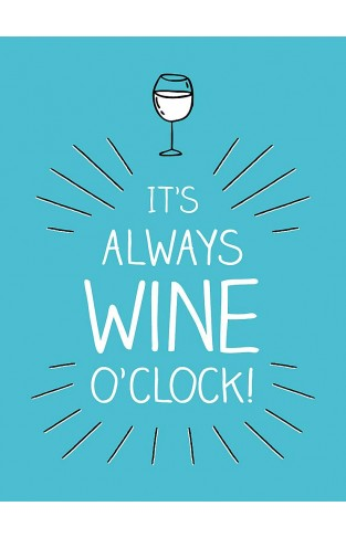 It's Always Wine OClock - Quotes and Statements for Wine Lovers