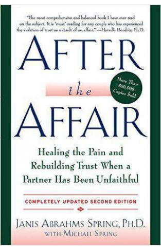 After the Affair Healing the Pain and Rebuilding Tru When a Partner Has Been Unfaithful