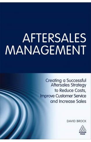 Aftersales Management Creating A Successful Affersales Strategy To Reduce CostsImprove Customer Service & Increase Sales