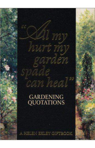 All My Hurt My Garden Spade Can Heal: Gardening Quotations (Art & Leisure)