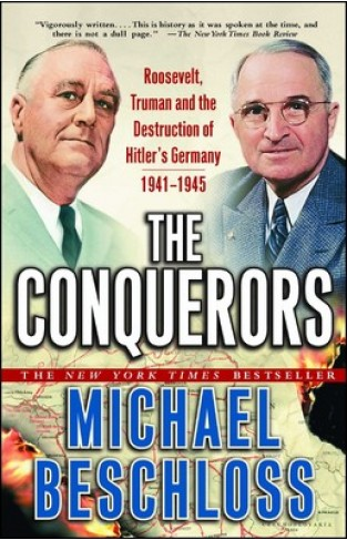 The Conquerors Roosevelt, Truman and the Destruction of Hitler's Germany, 1941-1945