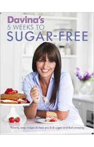 Davinas 5 Weeks to Sugar Free Yummy easy recipes to help you kick sugar and feel amazing