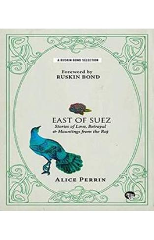 East of Suez: Stories of Love, Betrayal and Haunting from the Raj (Ruskin Bond Selections) -