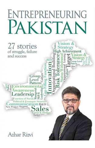 Entrepreneuring Pakistan: 27 Stories of struggle , failure and success