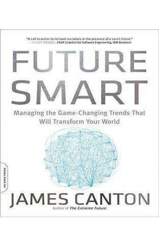 Future Smart Managing the GameChanging Trends That Will Transform Your World