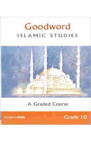 Goodword Islamic Studies A Graded Course Grade 10