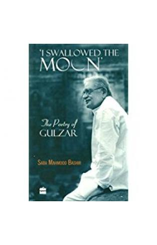 I Swallowed the Moon : The Poetry of Gulzar -