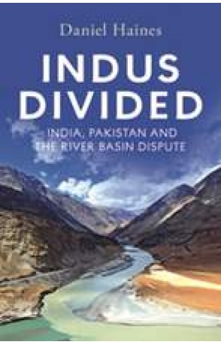 Indus Divided India Pakistan and the River Basin Dispute